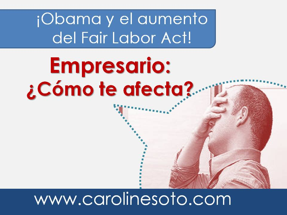 ¡Obama y el aumento del Fair Labor Act!